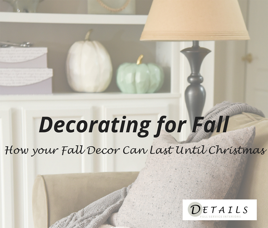 Decorating for Fall - How your fall decor can last until thanksgiving - Details Full Service Interiors