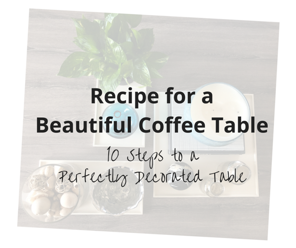 Recipe for a Beautiful Coffee Table - 10 Steps to a Perfectly Decorated Table
