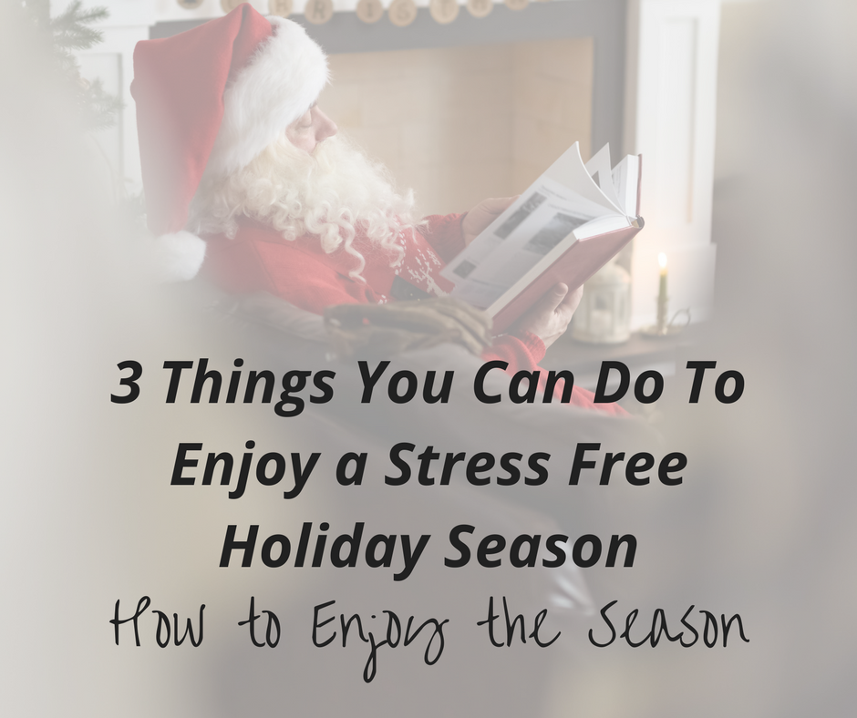 3 Tips for a stress free Holiday Season - How to enjoy the season