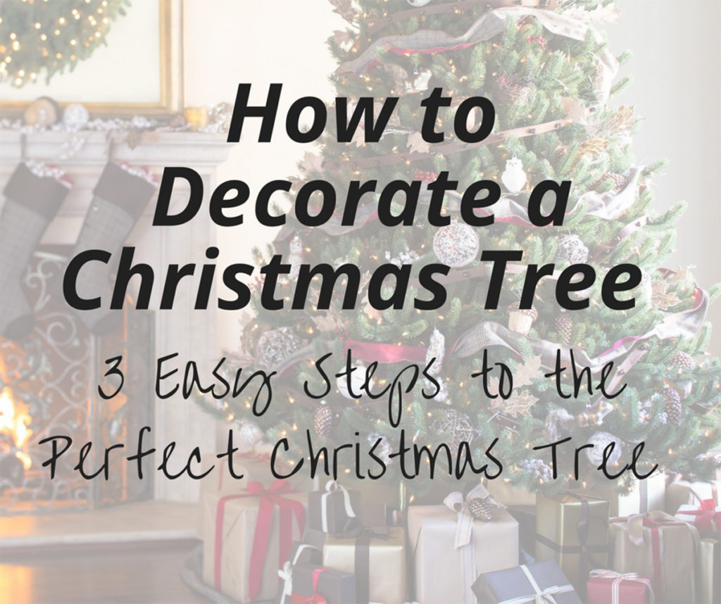 how to decorate a christmas tree 3 easy steps to the perfect christmas tree - Steps To Decorating A Christmas Tree
